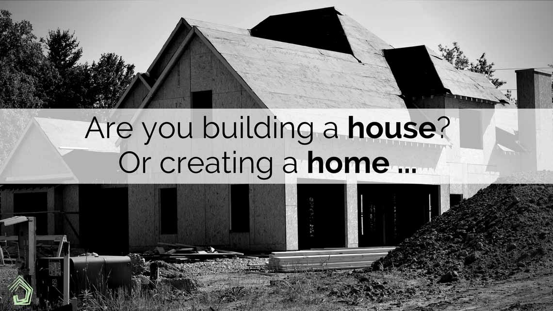UndercoverArchitect_Are-you-building-a-house-Or-creating-a-home