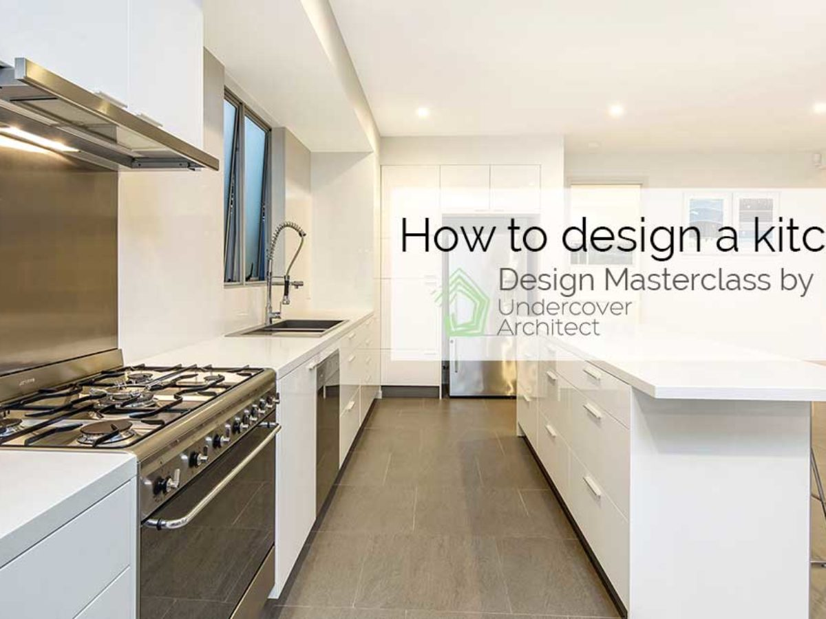 How To Design A Kitchen A Design Masterclass To Help You Get It Right