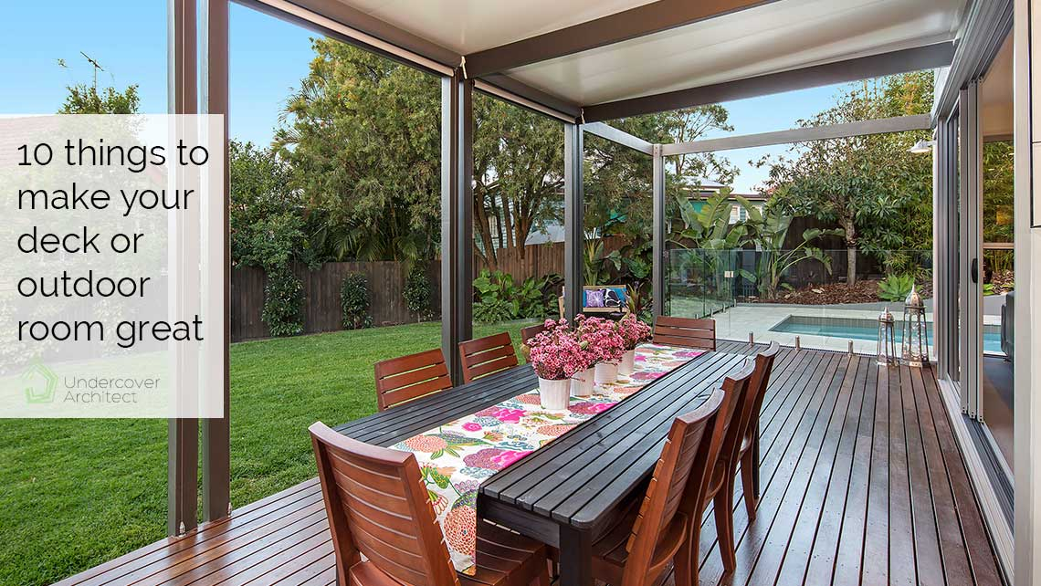 How to design a great deck alfresco or outdoor space for for Things to consider when building a deck