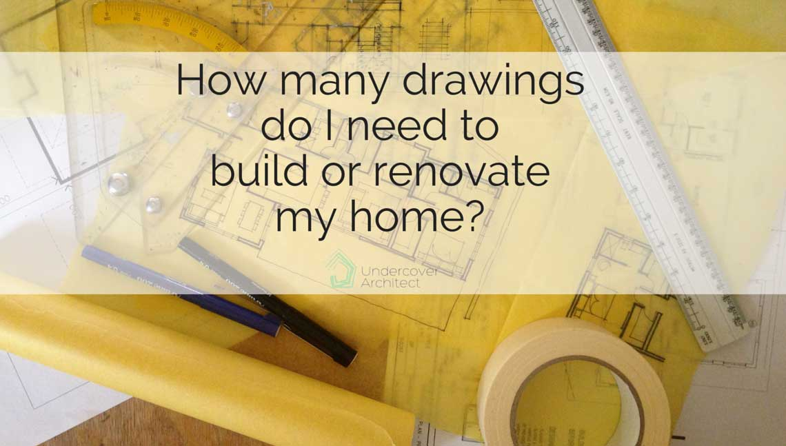 How many drawings will i need to build or renovate my house for Do i need an architect