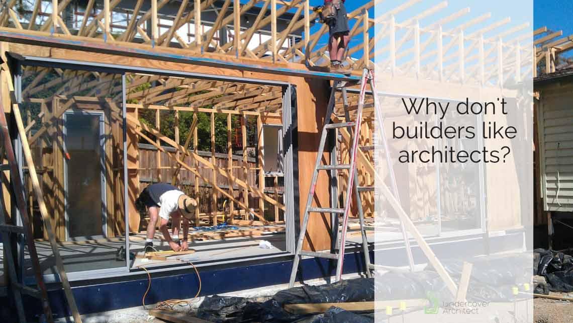 UndercoverArchitect-builders-like-architects-