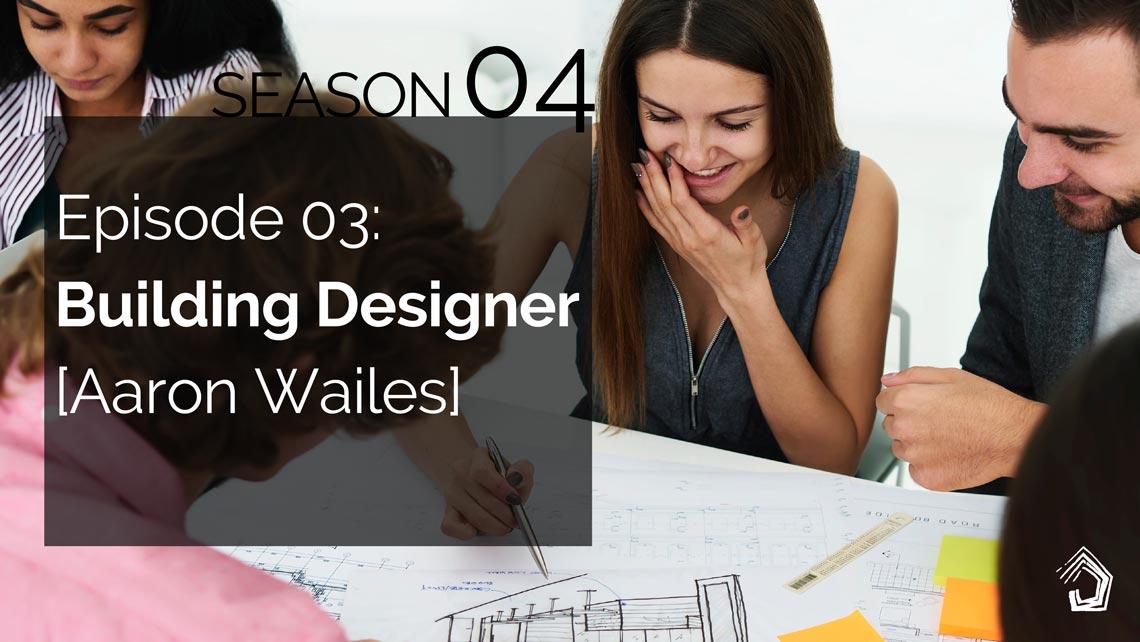 UndercoverArchitect-Season04-KnowYourTeam-BuildingDesigner-AaronWailes