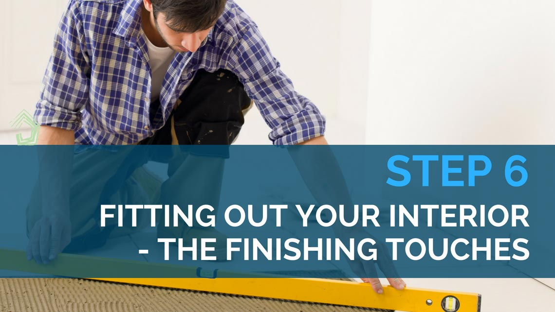 The Interior Fitout of your home | Step 6 in building your new home or renovation