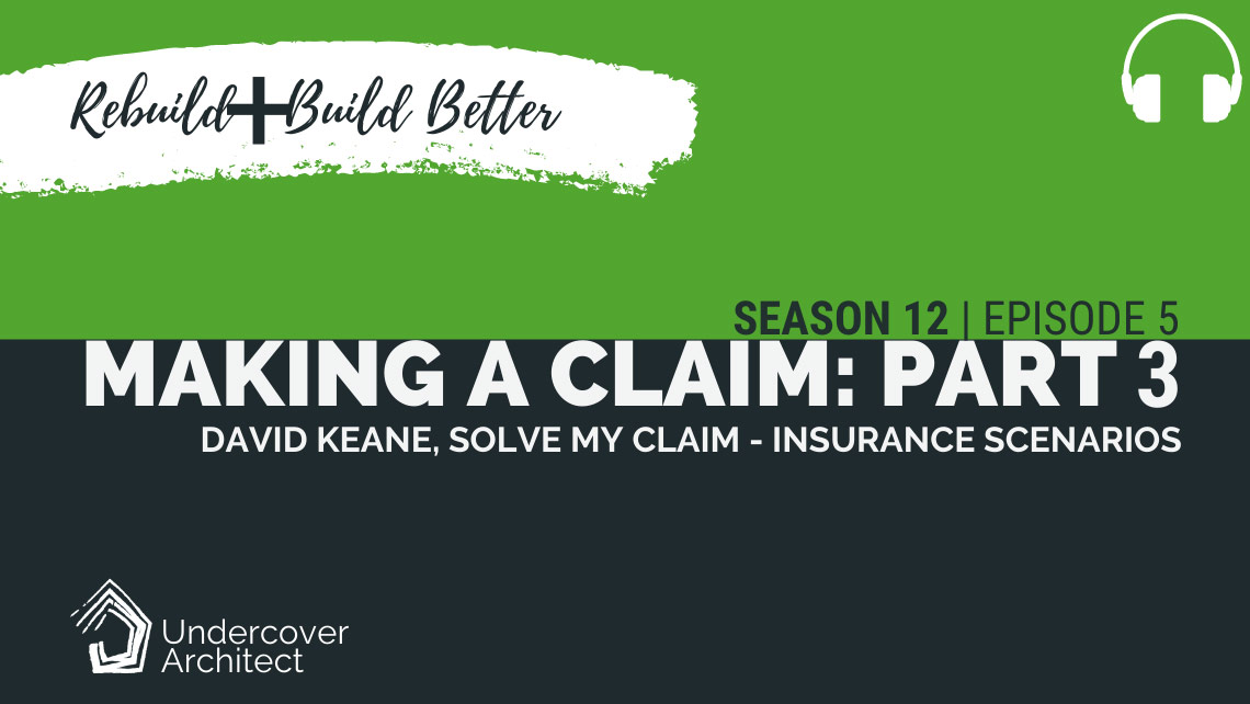 UndercoverArchitect-podcast-rebuild-making-an-insurance-claim-solve-my-claim-part-3
