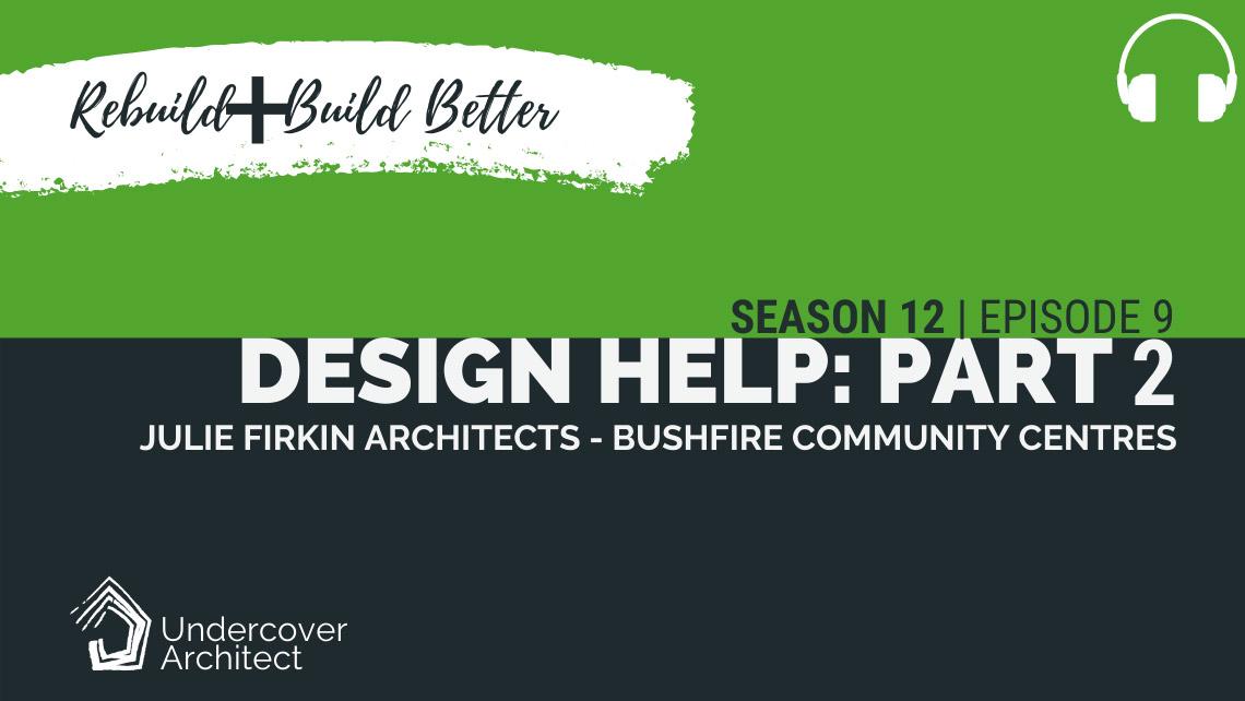 UndercoverArchitect-podcast-rebuild-bushfire-home-design-julie-firkin-part-2