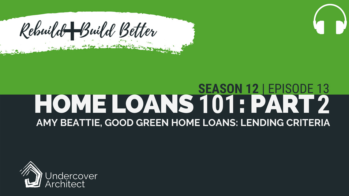 UndercoverArchitect-podcast-rebuild-home-loans-101-lending-criteria-amy-beattie-part-2