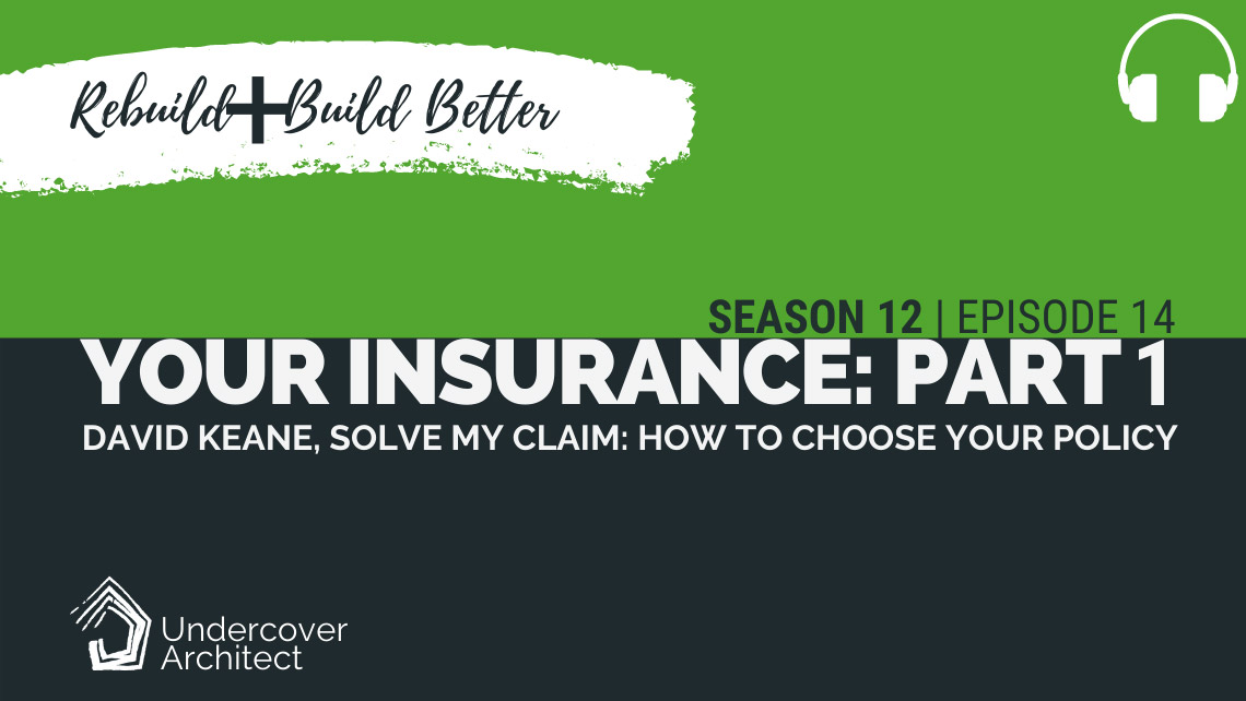 UndercoverArchitect-podcast-rebuild-the-right-home-insurance-solve-my-claim-part-1