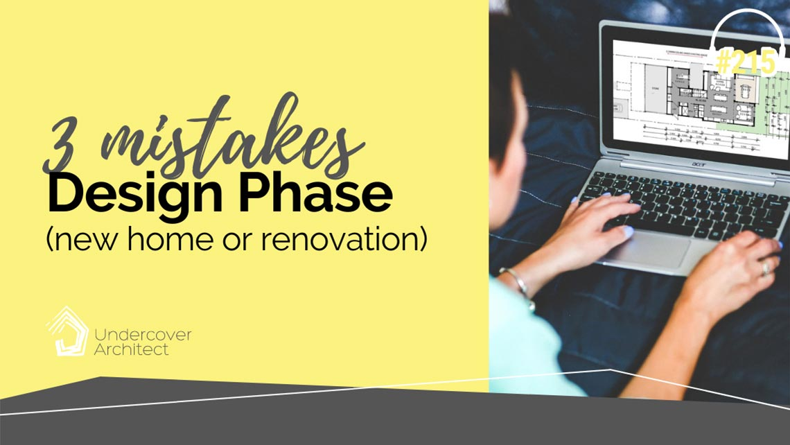 UndercoverArchitect-podcast-designing-your-renovation-new-build-three-mistakes
