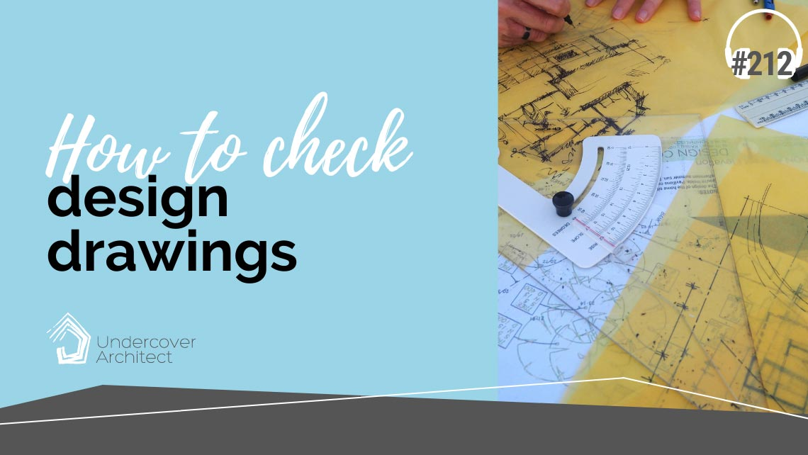 UndercoverArchitect-podcast-how-to-check-design-drawings